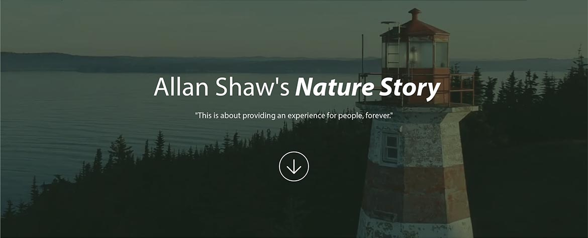 Allan Shaw's Nature Story - This is about providing an experience for people, forever.